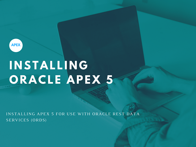 Installing Oracle APEX 5 for Use with Oracle REST Data Services (ORDS)