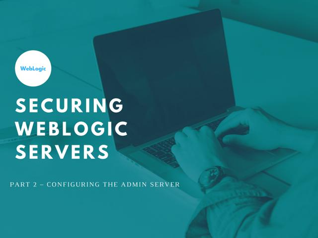 Securing_WebLogic_Servers_Part_2-Admin_Server.png